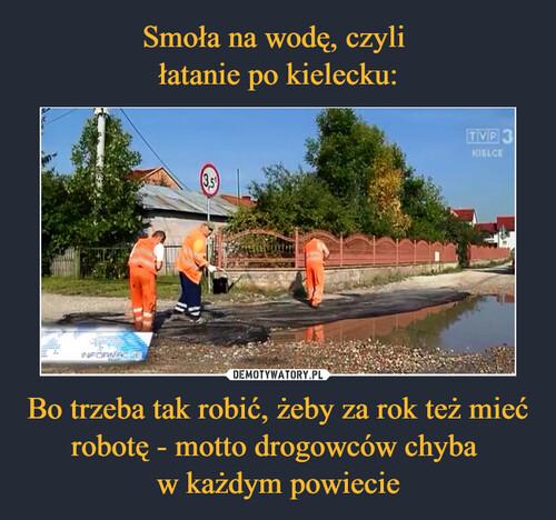 Smoła na wodę, czyli  łatanie po kielecku: Bo trzeba tak robić, żeby za rok też mieć robotę - motto drogowców chyba  w każdym powiecie