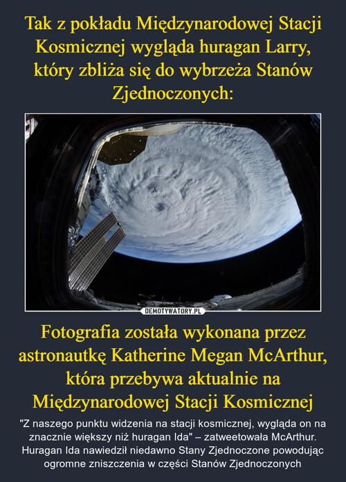 Tak z pokładu Międzynarodowej Stacji Kosmicznej wygląda huragan Larry, który zbliża się do wybrzeża Stanów Zjednoczonych: Fotografia została wykonana przez astronautkę Katherine Megan McArthur, która przebywa aktualnie na Międzynarodowej Stacji Kosmicznej