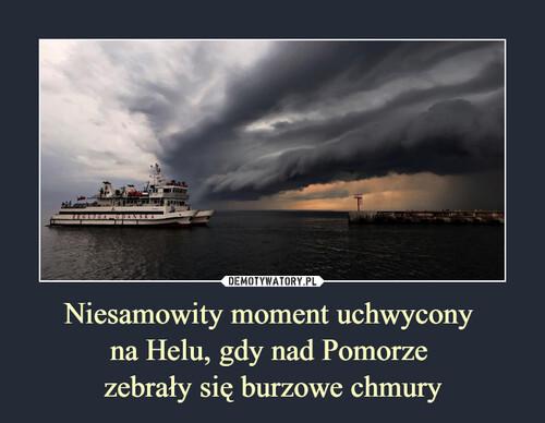 Niesamowity moment uchwycony  na Helu, gdy nad Pomorze  zebrały się burzowe chmury