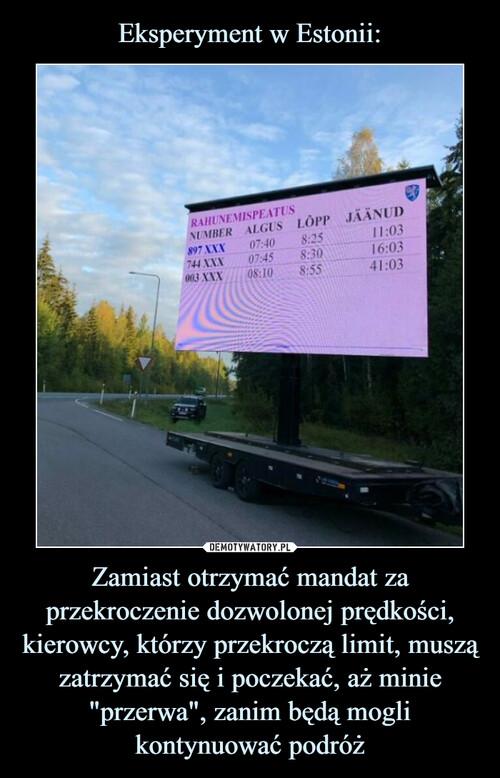 """Eksperyment w Estonii: Zamiast otrzymać mandat za przekroczenie dozwolonej prędkości, kierowcy, którzy przekroczą limit, muszą zatrzymać się i poczekać, aż minie """"przerwa"""", zanim będą mogli kontynuować podróż"""