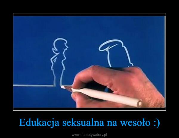 Edukacja seksualna na wesoło :) –