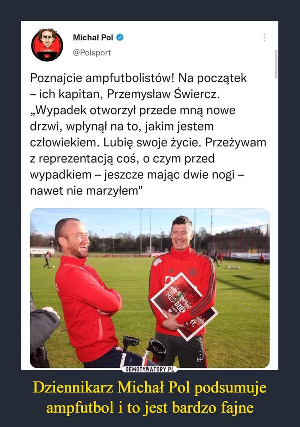 Dziennikarz Michał Pol podsumuje ampfutbol i to jest bardzo fajne –