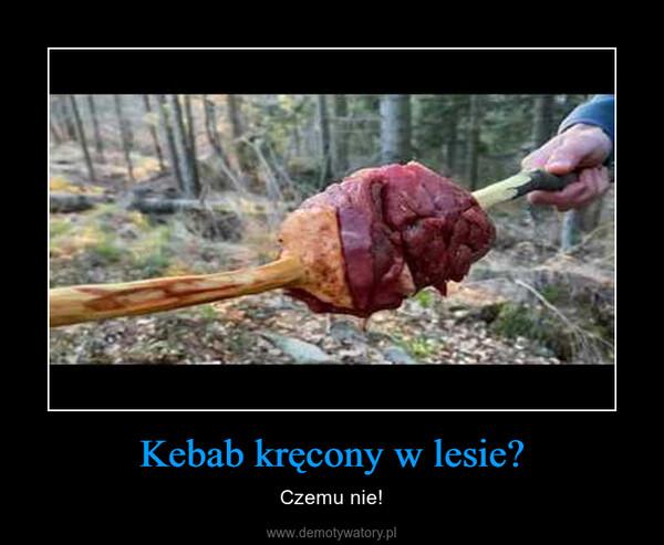 Kebab kręcony w lesie? – Czemu nie!