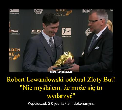 """Robert Lewandowski odebrał Złoty But! """"Nie myślałem, że może się to wydarzyć"""""""