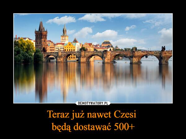 Teraz już nawet Czesi będą dostawać 500+ –
