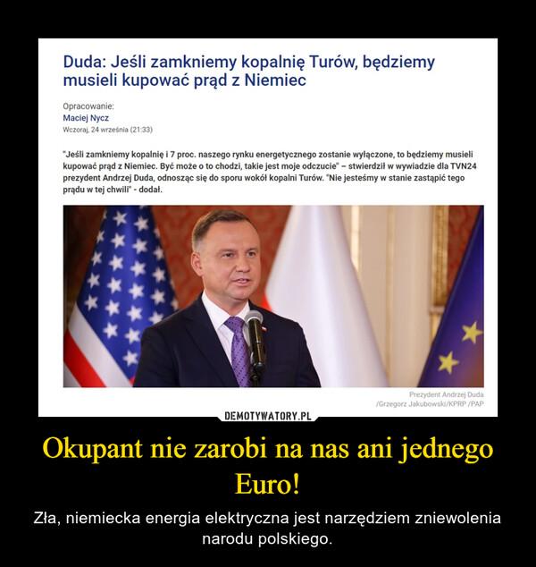 Okupant nie zarobi na nas ani jednego Euro! – Zła, niemiecka energia elektryczna jest narzędziem zniewolenia narodu polskiego.