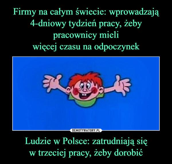 Ludzie w Polsce: zatrudniają sięw trzeciej pracy, żeby dorobić –