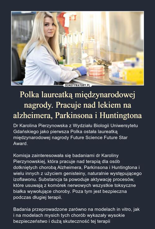 Polka laureatką międzynarodowej nagrody. Pracuje nad lekiem na alzheimera, Parkinsona i Huntingtona