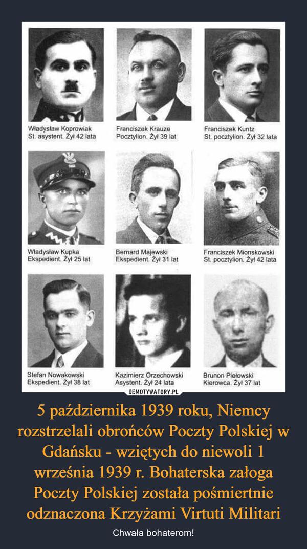 5 października 1939 roku, Niemcy rozstrzelali obrońców Poczty Polskiej w Gdańsku - wziętych do niewoli 1 września 1939 r. Bohaterska załoga Poczty Polskiej została pośmiertnie odznaczona Krzyżami Virtuti Militari – Chwała bohaterom!