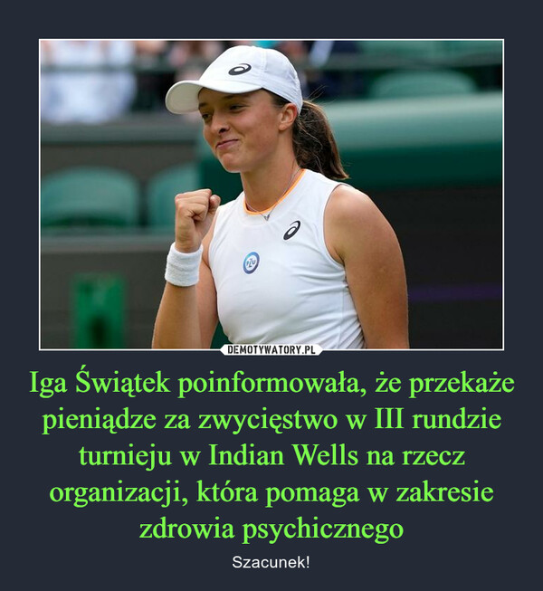 Iga Świątek poinformowała, że przekaże pieniądze za zwycięstwo w III rundzie turnieju w Indian Wells na rzecz organizacji, która pomaga w zakresie zdrowia psychicznego – Szacunek!