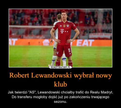 Robert Lewandowski wybrał nowy klub