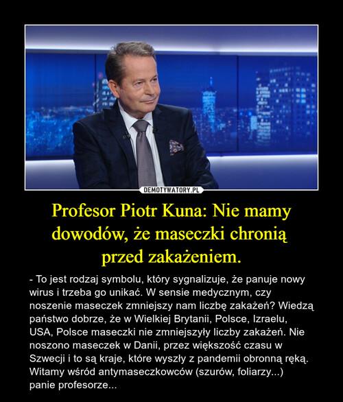 Profesor Piotr Kuna: Nie mamy dowodów, że maseczki chronią  przed zakażeniem.
