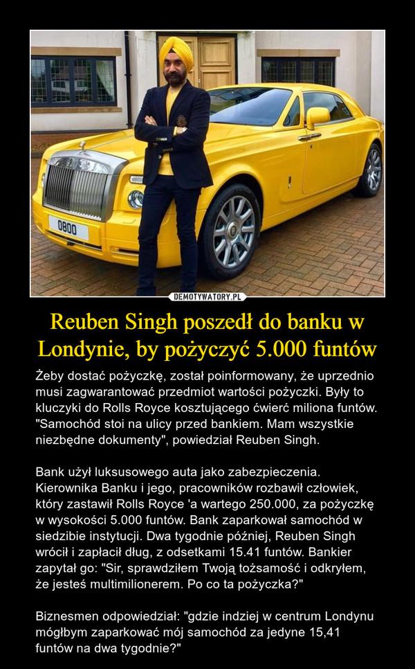 Reuben Singh poszedł do banku w Londynie, by pożyczyć 5.000 funtów