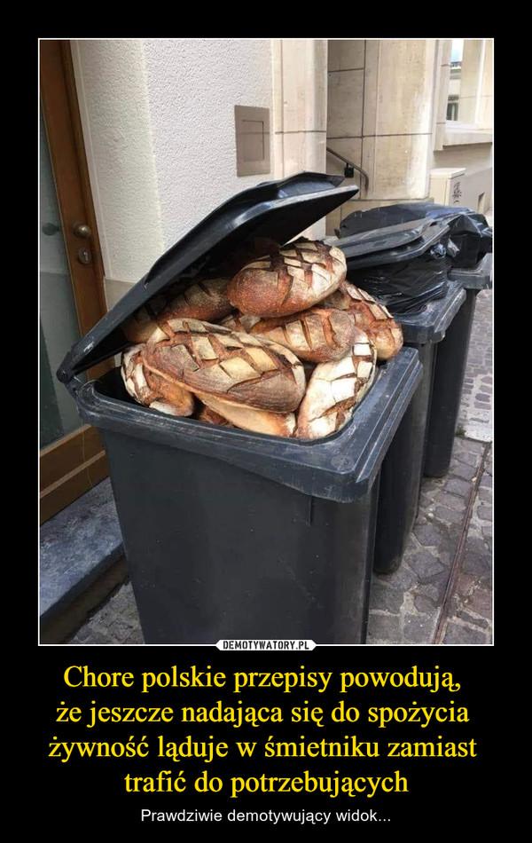 Chore polskie przepisy powodują, że jeszcze nadająca się do spożycia żywność ląduje w śmietniku zamiast trafić do potrzebujących