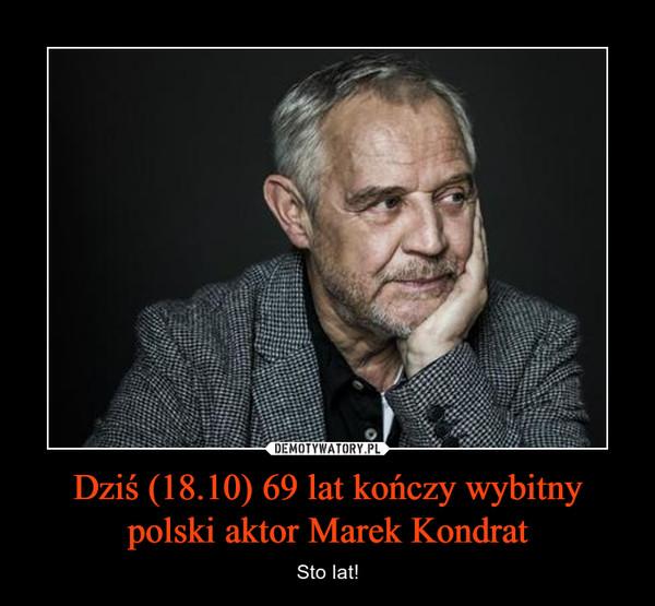 Dziś (18.10) 69 lat kończy wybitny polski aktor Marek Kondrat