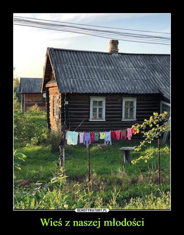 Wieś z naszej młodości