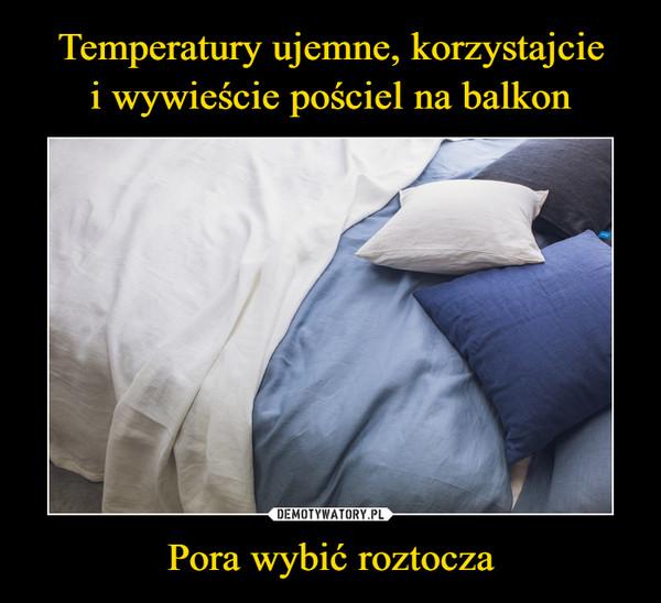 Temperatury ujemne, korzystajcie i wywieście pościel na balkon Pora wybić roztocza